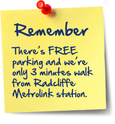 Remember: There's FREE parking and we're only minutes walk from Radcliffe Metrolink station.